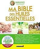 Ma bible des huiles essentielles - Nouvelle édition augmentée entièrement mise à jour