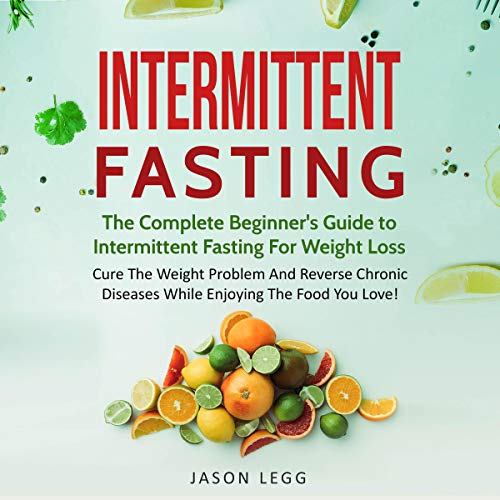 Intermittent Fasting: The Complete Beginner's Guide to Intermittent Fasting for Weight Loss cover art