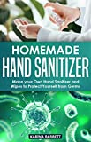 Homemade Hand Sanitizer: Make Your Own Hand Sanitizer and Wipes to Protect Yourself from Germs