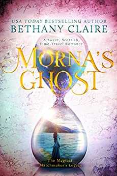 Morna's Ghost: A Sweet, Scottish Time Travel Romance (The Magical Matchmaker's Legacy Book 8) by [Bethany Claire]