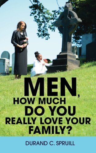 Men, How Much Do You Really Love Your Family? by Durand C. Spruill (2014-11-20)
