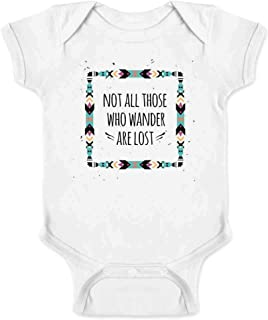 Not All Those Who Wander are Lost Infant Baby Boy Girl Bodysuit