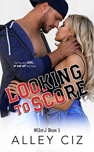 Looking To Score: #UofJ Book 1- An Enemies-to-Lovers Romantic Comedy Sports Romance (U of J) by [Alley Ciz]