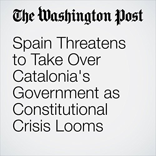 Spain Threatens to Take Over Catalonia's Government as Constitutional Crisis Looms audiobook cover art