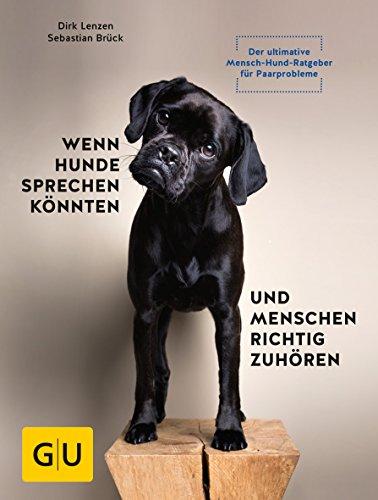 Wenn Hunde sprechen könnten und Menschen richtig zuhören: Der ultimative Mensch-Hund-Ratgeber für Paarprobleme (GU Tier Spezial)