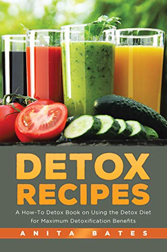 Detox Recipes: A How-To Detox Book on Using the Detox Diet for Maximum Detoxification Benefits (English Edition)
