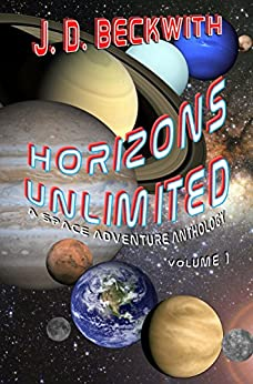 Horizons Unlimited: Volume 1: A Space Adventure Anthology by [J. D. Beckwith]