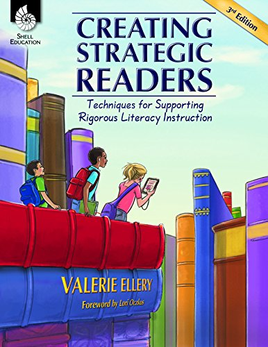 Creating Strategic Readers: Techniques for Supporting Rigorous Literacy Instruction - - Grades K-5