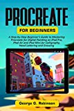 Procreate for Beginners: A Step-by-Step Beginner's Guide to Mastering Procreate for Digital Painting on iPad Pro, iPad Air and iPad Mini for Calligraphy, Hand Lettering and Drawing (English Edition)