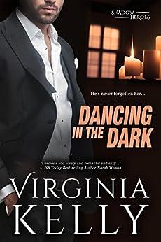 Dancing in the Dark: A Novella (Shadow Heroes Book 1) by [Virginia Kelly]
