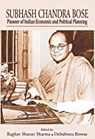 Subash Chandra Bose Pioneer of Indian Economic and Political Planning