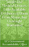 Single-Use Medical Devices: Little Available Evidence of Harm From Reuse, but Oversight Warranted (English Edition)