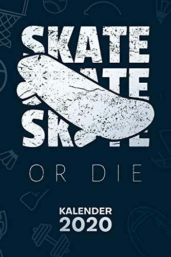 KALENDER 2020: A5 Rollbrett Terminplaner für Skateboard Liebhaber mit DATUM - 52 Kalenderwochen für Termine & To-Do Listen - Skate oder stirb Terminkalender Skater Zitat Jahreskalender Skater Sprüche