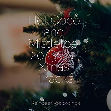 Hot Coco and Mistletoe: 20 Great Xmas Tracks