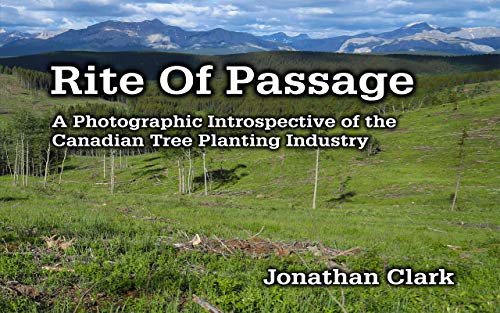Rite Of Passage: A Photographic Introspective of the Canadian Tree Planting Industry (English Edition)