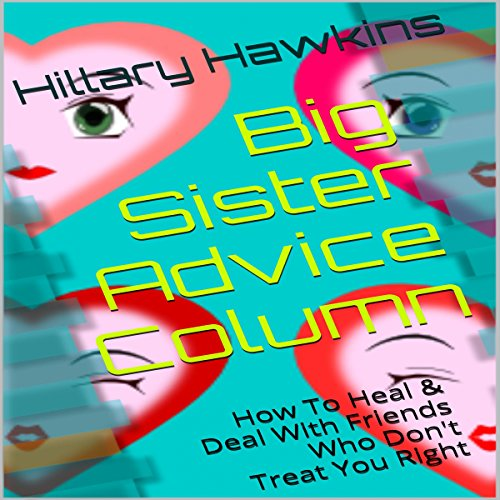 Big Sister Advice Column     How to Heal & Deal with Friends Who Don't Treat You Right              By:                                                                                                                                 Hillary Hawkins                               Narrated by:                                                                                                                                 Hillary Hawkins                      Length: 15 mins     Not rated yet     Overall 0.0