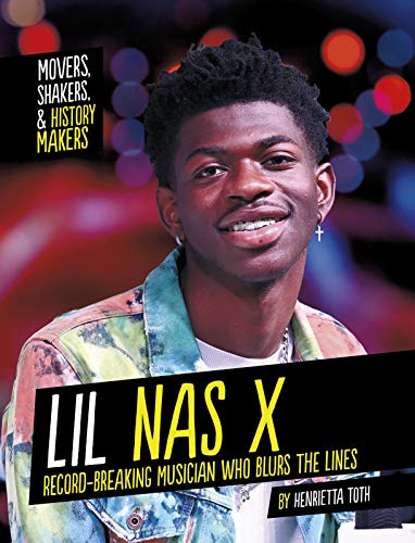 Lil NAS X: Record-Breaking Musician Who Blurs the Lines (Movers, Shakers, and History Makers)