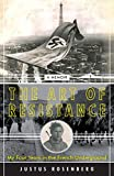 The Art of Resistance: My Four Years in the French Underground: A Memoir - Justus Rosenberg