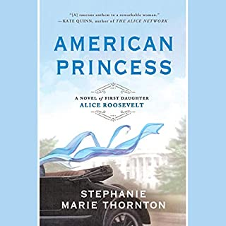 American Princess     A Novel of First Daughter Alice Roosevelt              By:                                                                                                                                 Stephanie Marie Thornton                               Narrated by:                                                                                                                                 Elizabeth Wiley                      Length: 15 hrs and 27 mins     24 ratings     Overall 4.7
