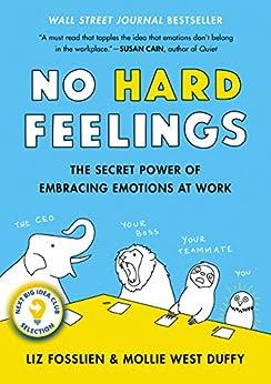 No Hard Feelings: The Secret Power of Embracing Emotions at Work by [Liz Fosslien, Mollie West Duffy]