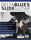 Delta Blues Slide Guitar: A Complete Guide to Authentic Acoustic Blues Slide Guitar (Learn Slide Guitar) (English Edition)