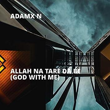 Allah Na Tare da Be (God With Me)