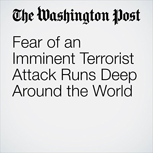 Fear of an Imminent Terrorist Attack Runs Deep Around the World cover art