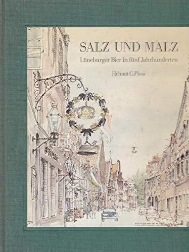 Salz und Malz. Lüneburger Bier in fünf Jahrhunderten. Veröffentlicht aus Anlaß der 500-Jahr-Feier der Lüneburger Kronen-Brauerei.