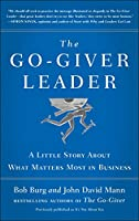 The Go-Giver Leader: A Little Story About What Matters Most in Business (Go-Giver, Book 2)