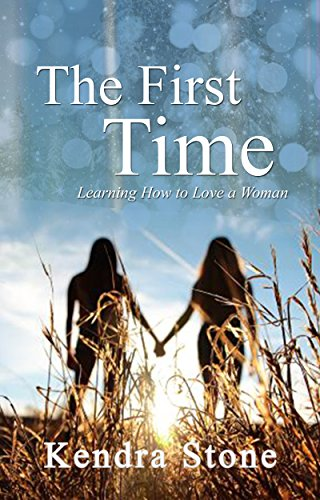 Lesbian: The First Time - Learning How to Love a Woman (lesbian, lesbian erotica sex, lesbian romance 2016, lesbian romance fiction, First Time Lesbian)