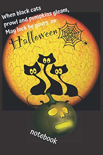 Notebook.When black cats prowl and pumpkins gleam, May luck be yours on Halloween.: Notebook Paper in a line 120 pages. For Halloween lovers and ... a little bit scared Funny and original gift