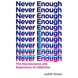 Never Enough     The Neuroscience and Experience of Addiction              By:                                                                                                                                 Judith Grisel                               Narrated by:                                                                                                                                 Judith Grisel                      Length: 7 hrs and 18 mins     93 ratings     Overall 4.7