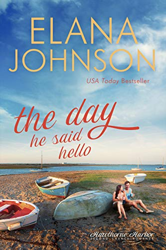 The Day He Said Hello: Sweet Contemporary Romance (Hawthorne Harbor Romance Book 3)