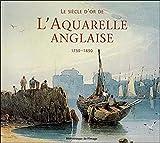 Siècle d'or de l'aquarelle anglaise 1750 - 1850