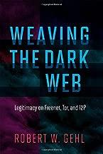 Weaving the Dark Web: Legitimacy on Freenet, Tor, and I2P (Information Society Series)