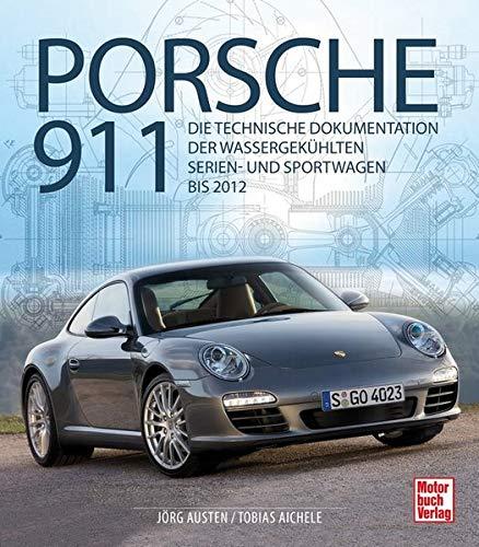 Porsche 911: Die technische Dokumentation der wassergekühlten Serien- und Sportwagen bis 2012