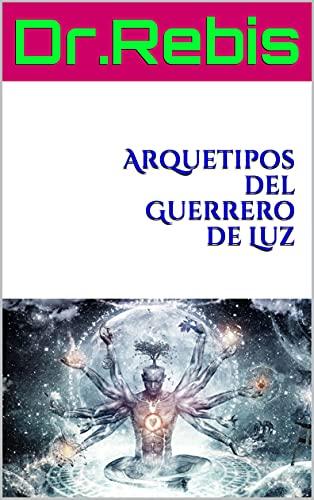 Arquetipos del Guerrero de Luz (Spanish Edition)