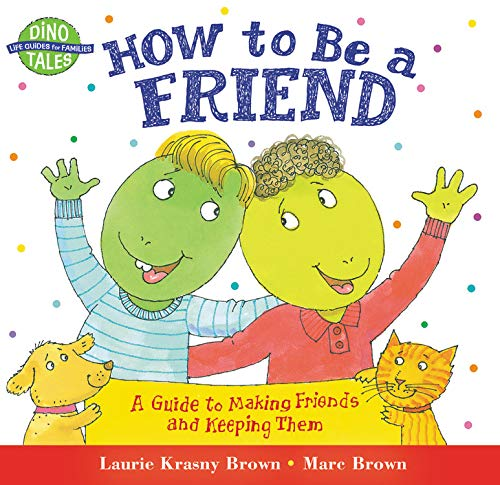 How to Be a Friend: A Guide to Making Friends and Keeping Them (Dino Tales: Life Guides for Families