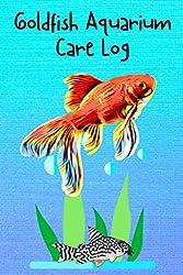Goldfish Aquarium Care Log: Custom Goldfish Aquarium Logging Book, Great For Tracking, Scheduling Routine Maintenance, Including Water Chemistry And Fish Health.
