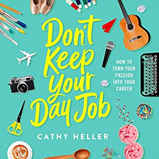 Don't Keep Your Day Job     How to Turn Your Passion into Your Career              Written by:                                                                                                                                 Cathy Heller                           Length: Not yet known     Not rated yet     Overall 0.0