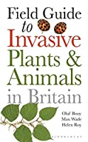 Field Guide to Invasive Plants and Animals in Britain (Helm Field Guides)
