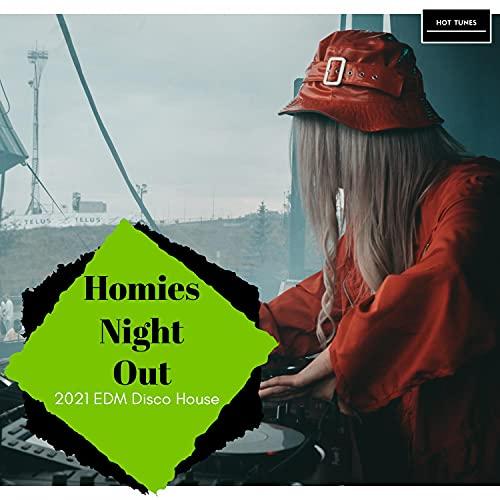 Homies Night Out - 2021 EDM Disco House