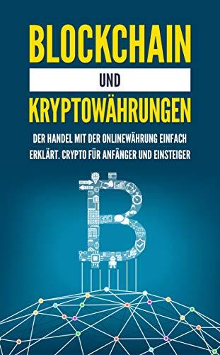 Blockchain und Kryptowährungen: Der Handel mit der Onlinewährung einfach erklärt. Crypto für Anfänger und Einsteiger