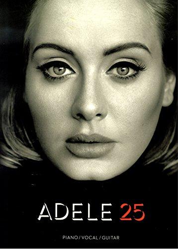 Adele 25 - Songbook für Piano/Vocal/Guitar (PVG) - 11 brandneue Songs von Adele arrangiert für Klavier, Gesang und Gitarre inklusive Hello, I miss you, Love in the dark u.a. [Noten/sheet music]