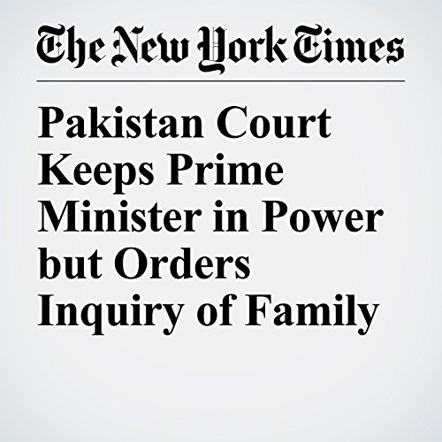 Pakistan Court Keeps Prime Minister in Power but Orders Inquiry of Family copertina