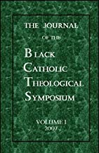 The Journal of the Black Catholic Theological Symposium Volume I