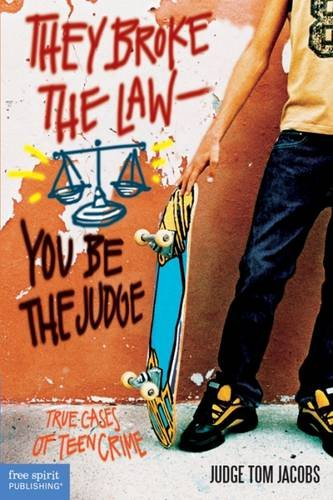 They Broke the Law?You Be the Judge: True Cases of Teen Crime