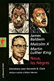 nous, les nègres ; James Baldwin, Malcom X, MArtin Luther King by James Baldwin, Andre Chassigneux, Kenneth B. Clarke, Martin Luther King Malcolm X(2008-04-21) - LA DECOUVERTE - 01/01/2008