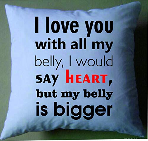 """Funda de cojín, diseño con texto """"I Love You with All My Belly I Would say Heart but My Belly"""