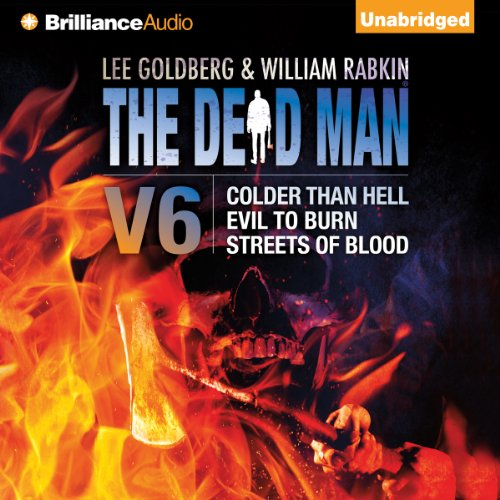 The Dead Man, Vol. 6     Colder than Hell, Evil to Burn, and Streets of Blood               By:                                                                                                                                 Lee Goldberg,                                                                                        William Rabkin,                                                                                        Lisa Klink,                   and others                          Narrated by:                                                                                                                                 Luke Daniels                      Length: 7 hrs and 33 mins     25 ratings     Overall 4.4